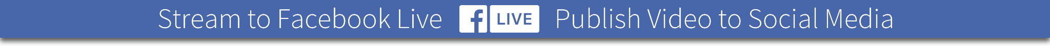 How to stream to Facebook Live and publish video to social media